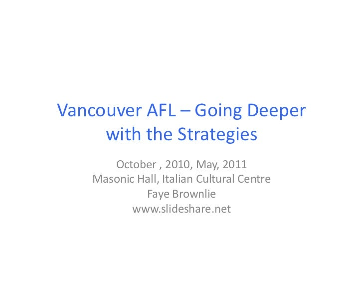 Vancouver AFL – Going Deeper      with the Strategies          October , 2010, May, 2011       M...