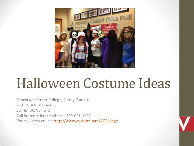 Halloween Costume Ideas Vancouver Career College, Surrey Campus 230 - 13401 108 Ave Surrey, BC, V3T 5T3 Call for more info...