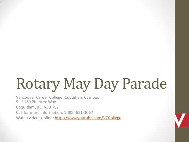 Rotary May Day Parade Vancouver Career College, Coquitlam Campus 5 - 1180 Pinetree Way Coquitlam, BC, V3B 7L2 Call for mor...