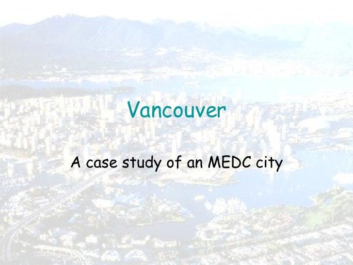 Vancouver A case study of an MEDC city