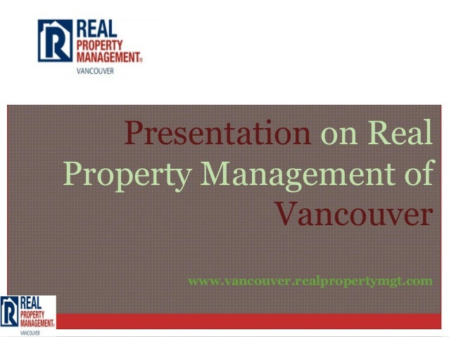 Presentation on RealProperty Management of             Vancouver       www.vancouver.realpropertymgt.com