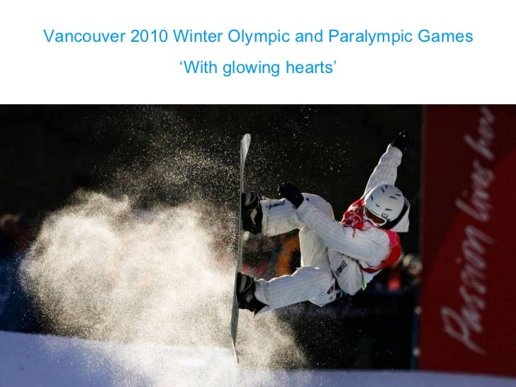 Vancouver 2010 Winter Olympic and Paralympic Games ' With glowing hearts'