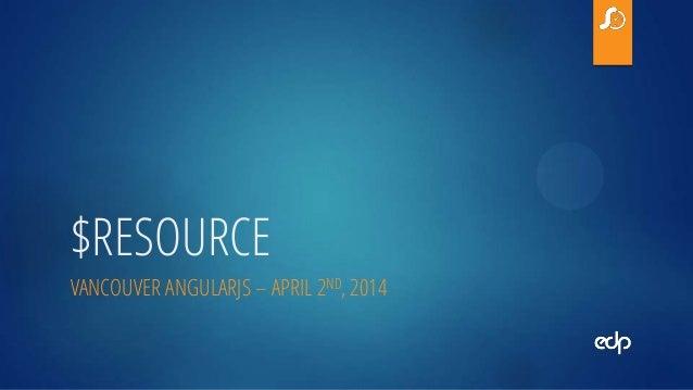 $RESOURCE VANCOUVER ANGULARJS – APRIL 2ND, 2014
