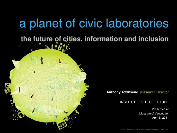 a planet of civic laboratoriesthe future of cities, information and inclusion<br />Anthony Townsend  |Research Director<br...