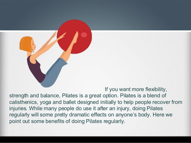 the health benefits of pilates Mental healthy: the home of mental health information, guides current issue something great about this issue - don't miss it pilates, a total mind and body workout pilates, a total mind and body as well as the physical benefits of pilates there are also great mind and soul rewards.