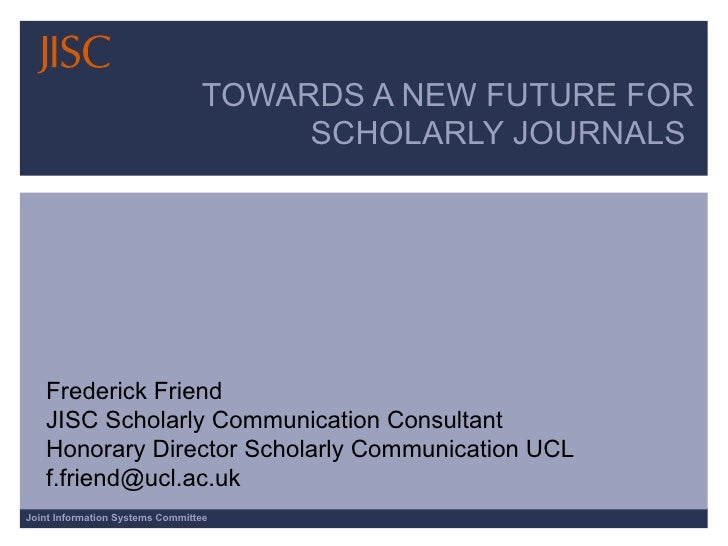 TOWARDS A NEW FUTURE FOR                                       SCHOLARLY JOURNALS        Frederick Friend    JISC Scholarl...
