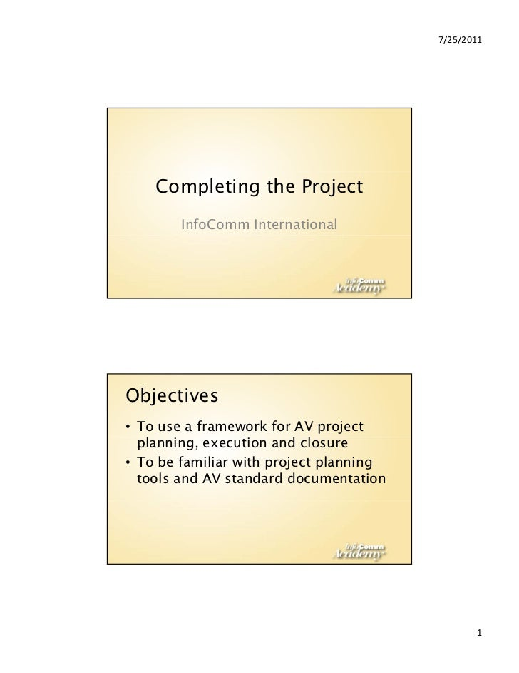 7/25/2011    Completing the Project        InfoComm InternationalObjectives• To use a framework for AV project  planning, ...