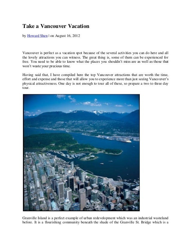 Take a Vancouver Vacationby Howard Shen | on August 16, 2012Vancouver is perfect as a vacation spot because of the several...