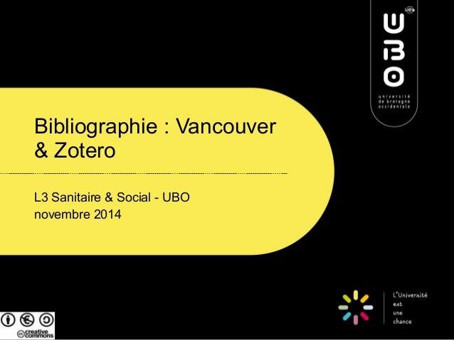 Bibliographie : Vancouver  & Zotero  L3 Sanitaire & Social - UBO  novembre 2014