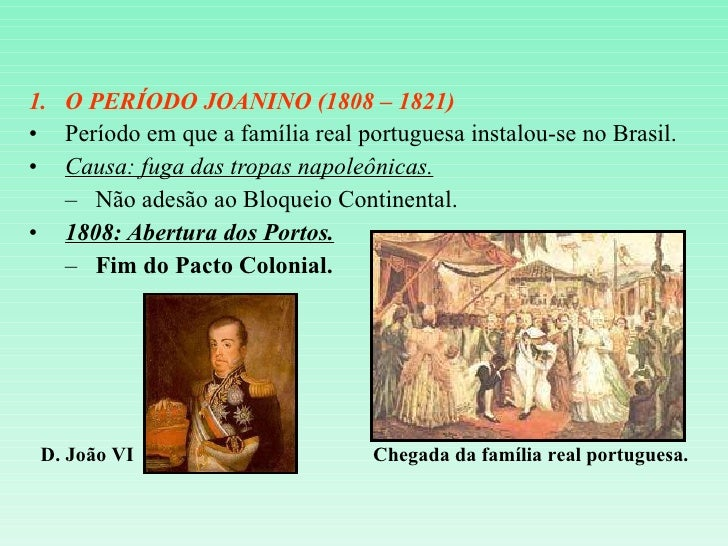 <ul><li>O PERÍODO JOANINO (1808 – 1821) </li></ul><ul><li>Período em que a família real portuguesa instalou-se no Brasil. ...