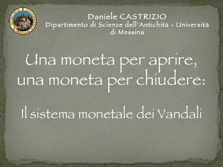 Daniele CASTRIZIO Dipartimento di Scienze dell'Antichità - Università di Messina Una moneta per aprire, una moneta per chi...