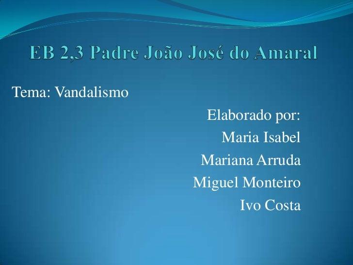 Tema: Vandalismo                    Elaborado por:                      Maria Isabel                    Mariana Arruda    ...