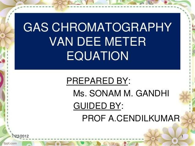 GAS CHROMATOGRAPHY         VAN DEE METER            EQUATION            PREPARED BY:             Ms. SONAM M. GANDHI      ...