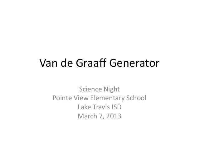 Van de Graaff Generator           Science Night  Pointe View Elementary School          Lake Travis ISD          March 7, ...