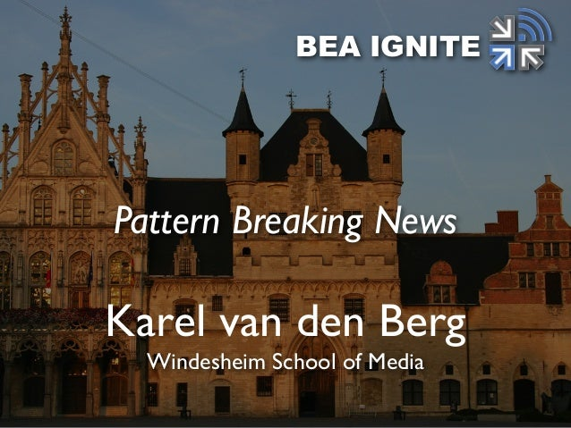 Karel van den Berg Windesheim School of Media BEA IGNITE Pattern Breaking News