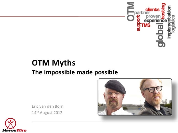 OTM MythsThe impossible made possibleEric van den Born14th August 2012