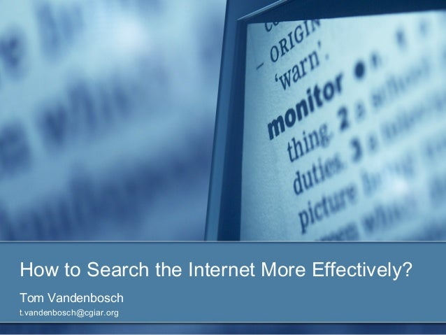 How to Search the Internet More Effectively? Tom Vandenbosch t.vandenbosch@cgiar.org