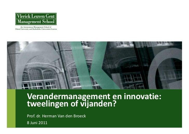 Verandermanagement en innovatie:tweelingen of vijanden?Prof. dr. Herman Van den Broeck8 Juni 2011