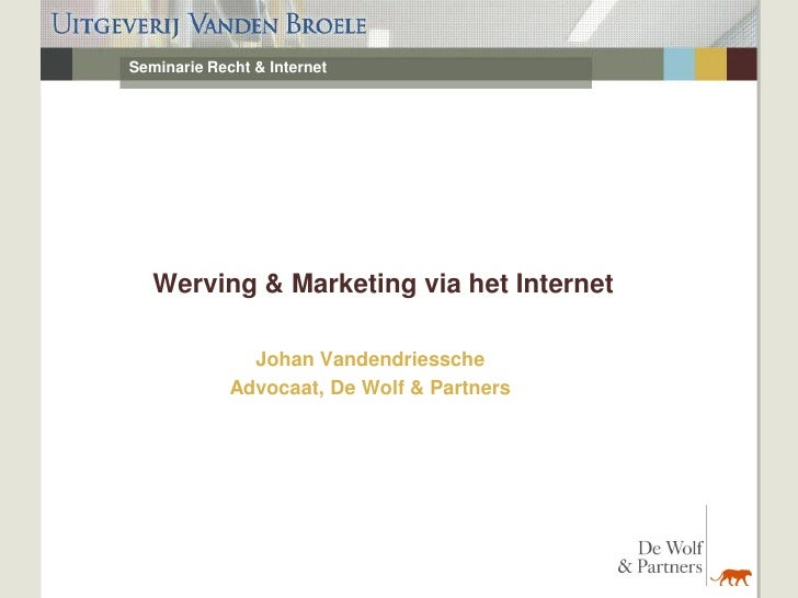Seminarie Recht & Internet   Werving & Marketing via het Internet               Johan Vandendriessche             Advocaat...