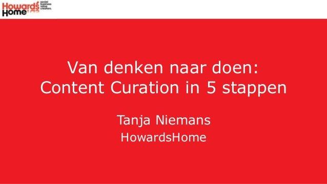 Van denken naar doen: Content Curation in 5 stappen Tanja Niemans HowardsHome