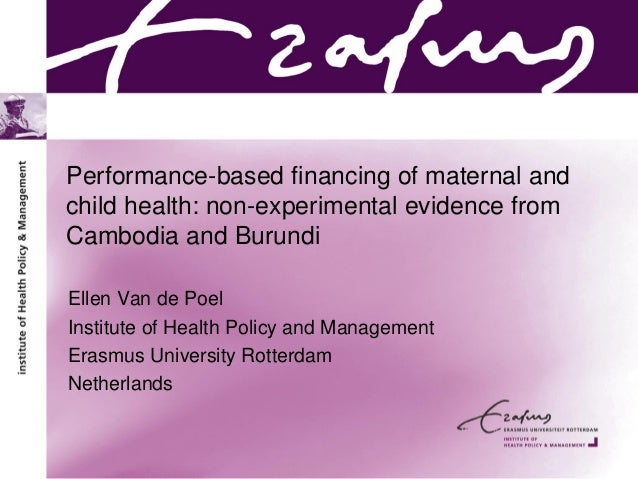 Performance-based financing of maternal and child health: non-experimental evidence from Cambodia and Burundi Ellen Van de...