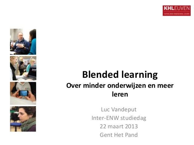 Blended learningOver minder onderwijzen en meer             leren           Luc Vandeput       Inter-ENW studiedag        ...