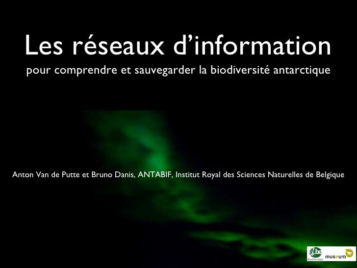 Les réseaux d'information <ul><li>pour comprendre et sauvegarder la biodiversité antarctique </li></ul>Anton Van de Putte ...