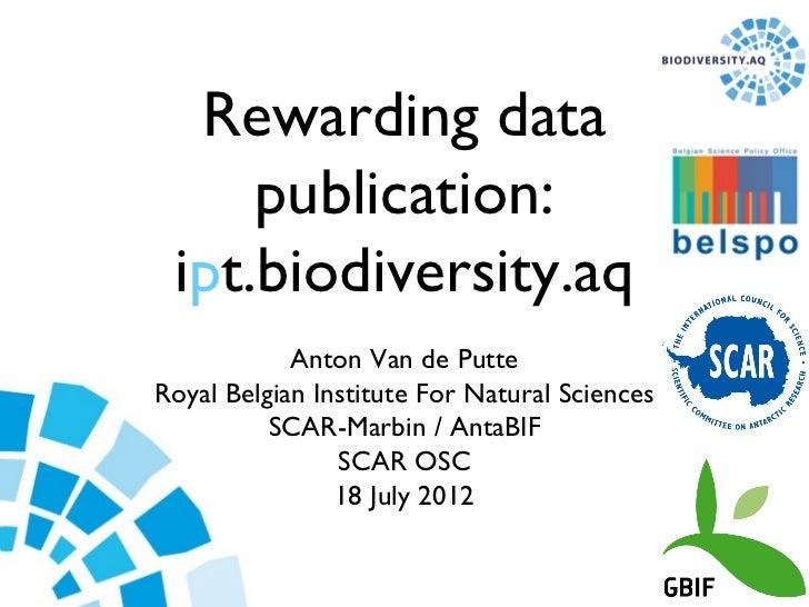 Rewarding data     publication: ipt.biodiversity.aq            Anton Van de PutteRoyal Belgian Institute For Natural Scien...