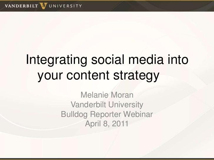 Integrating social media into your content strategy<br />Melanie Moran<br />Vanderbilt University<br />Bulldog Reporter ...