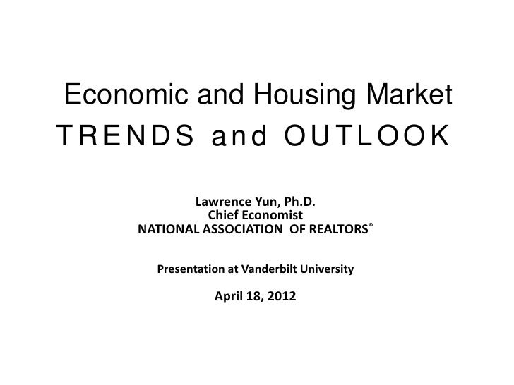 Economic and Housing MarketTRENDS and OUTLOOK            Lawrence Yun, Ph.D.               Chief Economist     NATIONAL AS...