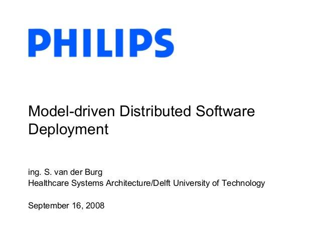 ing. S. van der Burg Healthcare Systems Architecture/Delft University of Technology September 16, 2008 Model-driven Distri...