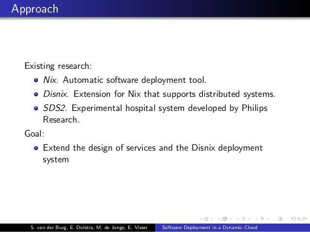 Approach Existing research: Nix. Automatic software deployment tool. Disnix. Extension for Nix that supports distributed s...