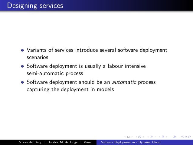 Designing services Variants of services introduce several software deployment scenarios Software deployment is usually a l...