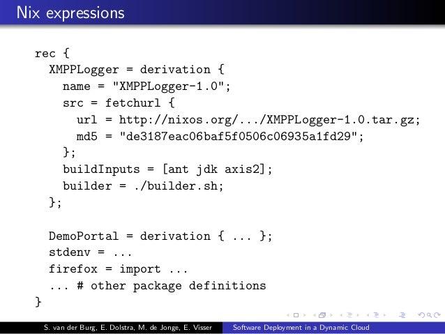"""Nix expressions rec { XMPPLogger = derivation { name = """"XMPPLogger-1.0""""; src = fetchurl { url = http://nixos.org/.../XMPPL..."""