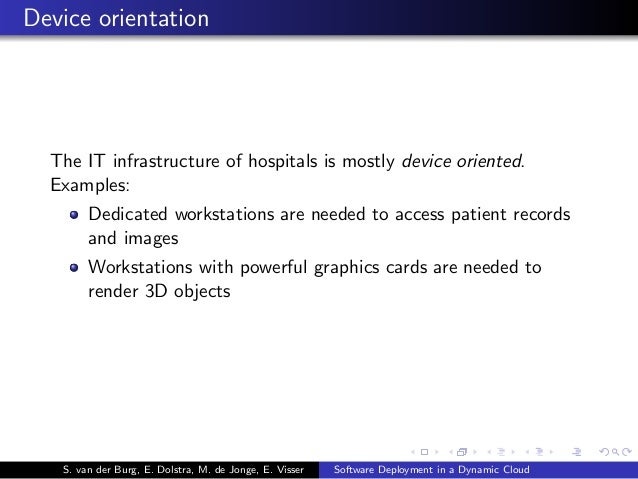 Device orientation The IT infrastructure of hospitals is mostly device oriented. Examples: Dedicated workstations are need...