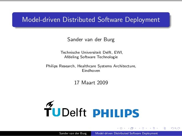 Model-driven Distributed Software Deployment Sander van der Burg Technische Universiteit Delft, EWI, Afdeling Software Tec...