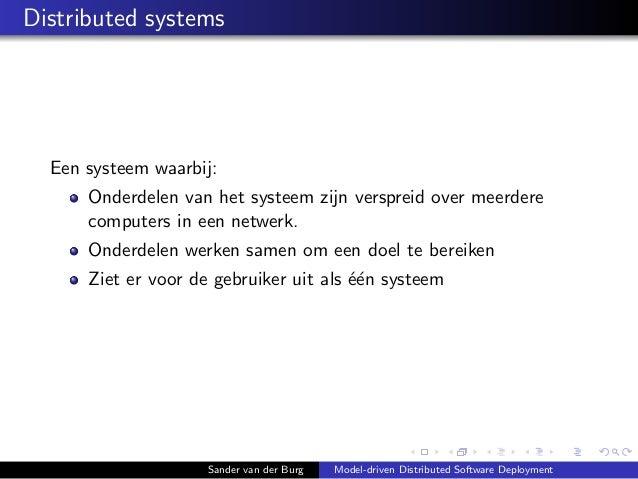 Distributed systems Een systeem waarbij: Onderdelen van het systeem zijn verspreid over meerdere computers in een netwerk....