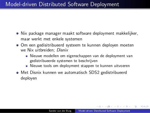 Model-driven Distributed Software Deployment Nix package manager maakt software deployment makkelijker, maar werkt met enk...