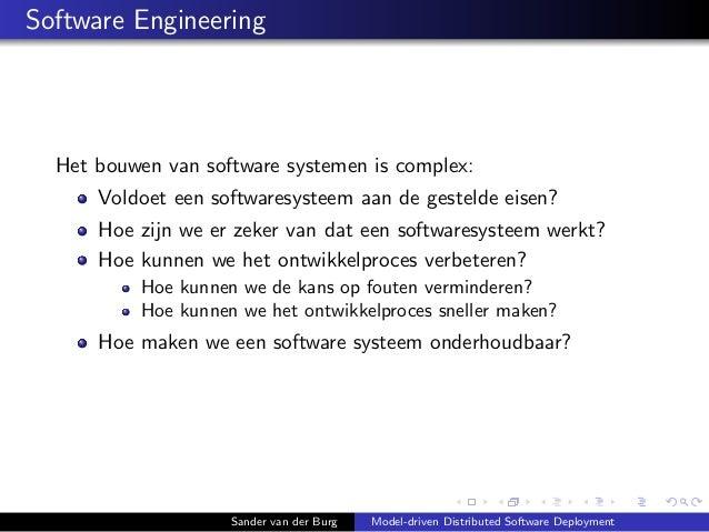 Software Engineering Het bouwen van software systemen is complex: Voldoet een softwaresysteem aan de gestelde eisen? Hoe z...