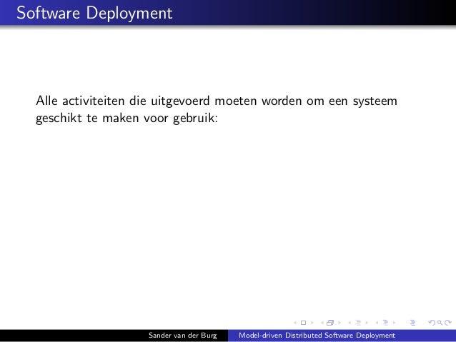 Software Deployment Alle activiteiten die uitgevoerd moeten worden om een systeem geschikt te maken voor gebruik: Sander v...