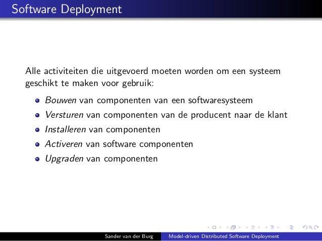 Software Deployment Alle activiteiten die uitgevoerd moeten worden om een systeem geschikt te maken voor gebruik: Bouwen v...
