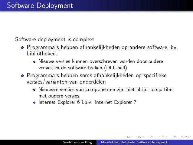 Software Deployment Software deployment is complex: Programma's hebben afhankelijkheden op andere software, bv. bibliothek...