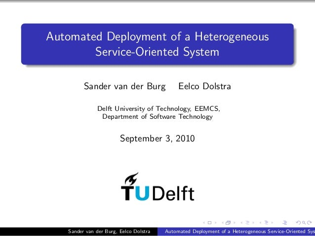Automated Deployment of a Heterogeneous Service-Oriented System Sander van der Burg Eelco Dolstra Delft University of Tech...