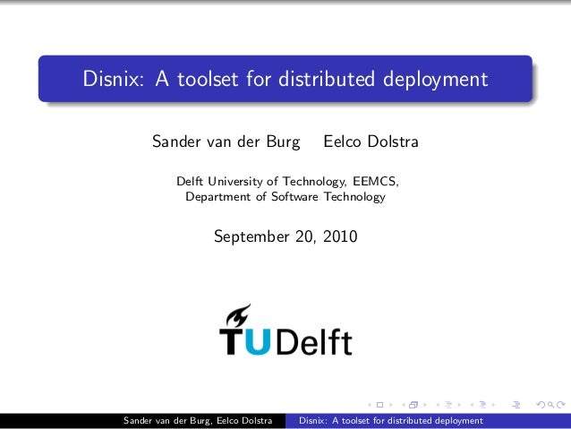 Disnix: A toolset for distributed deployment Sander van der Burg Eelco Dolstra Delft University of Technology, EEMCS, Depa...