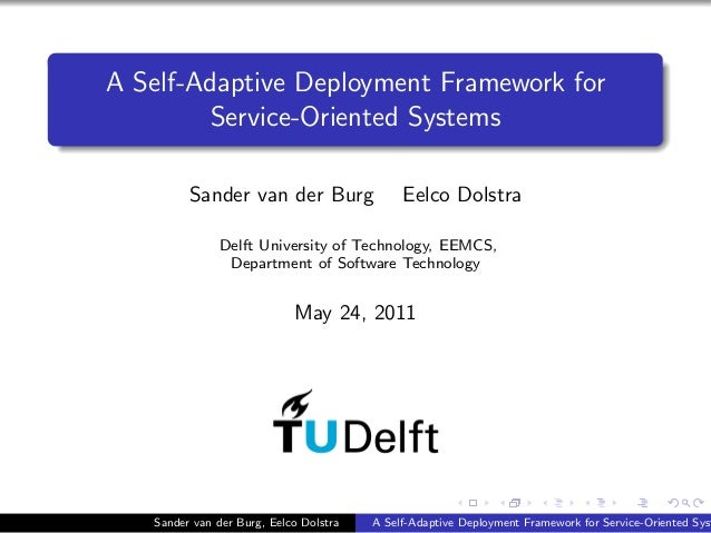 A Self-Adaptive Deployment Framework for Service-Oriented Systems Sander van der Burg Eelco Dolstra Delft University of Te...