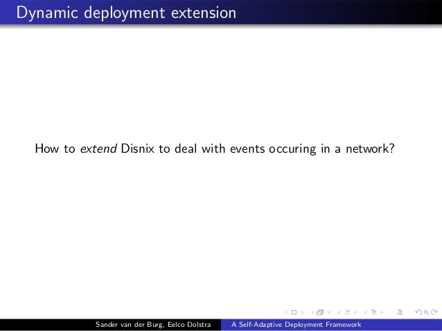 Dynamic deployment extension How to extend Disnix to deal with events occuring in a network? Sander van der Burg, Eelco Do...