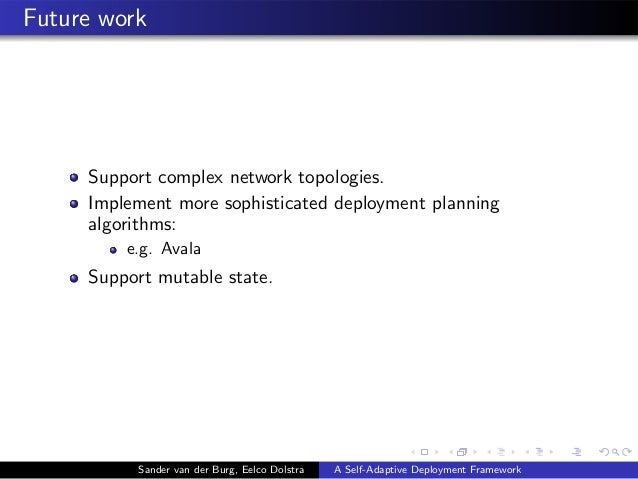 Future work Support complex network topologies. Implement more sophisticated deployment planning algorithms: e.g. Avala Su...