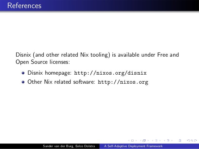 References Disnix (and other related Nix tooling) is available under Free and Open Source licenses: Disnix homepage: http:...