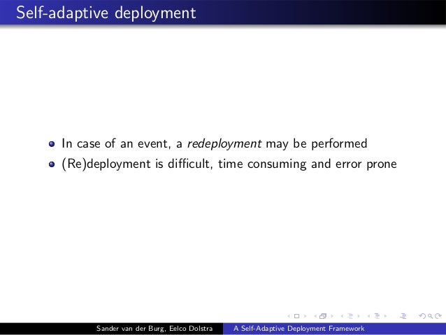 Self-adaptive deployment In case of an event, a redeployment may be performed (Re)deployment is difficult, time consuming an...