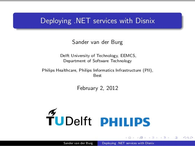 Deploying .NET services with Disnix Sander van der Burg Delft University of Technology, EEMCS, Department of Software Tech...